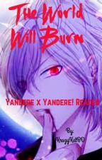 The world will burn! (Yandere X yandere! Reader) by KrazyKatBD