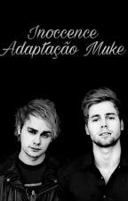 innocence - adaptação Muke by Mukegirl211