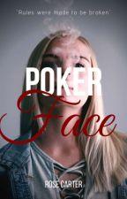 Poker Face ✔ by RoseCarter501
