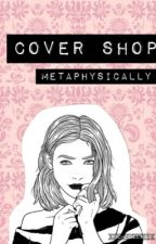 Cover Shop by metaphysically
