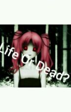 Life Or Death? [FINAL PART] by mutiaraa1210