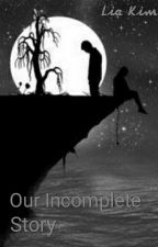 Our In Complete Story by FaadhilahAulia