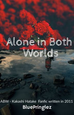 Alone in Both Worlds (Kakashi) by BluePringlez