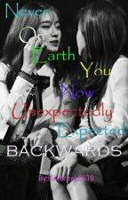 Never On Earth You Now Unexpectedly Expected Backwards (Eunyeon) by Firebreak0618