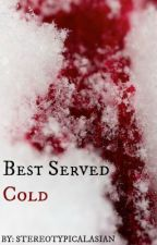 Best Served Cold by StereotypicalAsian