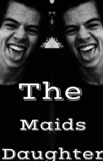 The maids daugther (harry styles)
