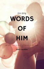 WORDS of HIM (COMPLETE) by gabyalodia
