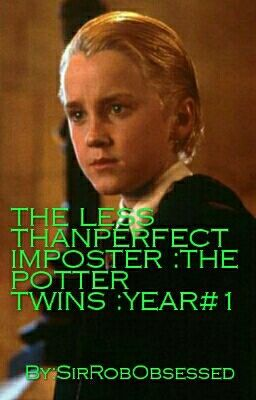 The Less Than Perfect Imposter(The Potter Twins) Draco