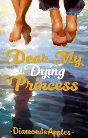 Dear My Dying Princess by The_Ocean_Star