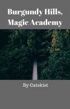 Burgundy Hills Magic Academy- Adventure/ Academy/Action?/Fantasy by Catskist