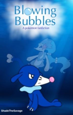 Blowing bubbles (a pokemon fanfic) by ShadeTheSavage