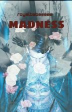 Madness by royalbabeeeee