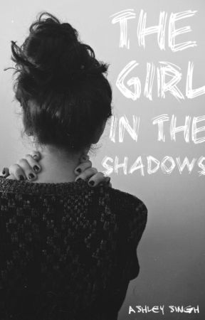 The Girl in the Shadows by bookloverr_2020
