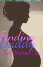 Finding Daddy [Book 1; Daddy Series] by _DatWriterChick