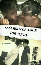 Susurros de amor (Divalejo) by CuriosaOMG