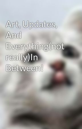 Art, Updates, And Everything(not really)In Between! by Kitstenk