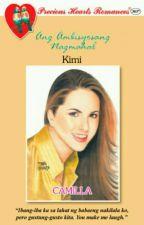 Ang Ambisyosang Nagmahal: Kimi by CAMILLA by AphroPhire