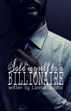 Sold Myself to a Billionaire. by Burning_Passion001