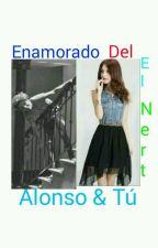 ENAMORADA DEl NERT Alonso & Tu💚 TERMINADA💚 by Rosita-BN