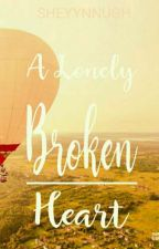 A Lonely Broken Heart by Sheyynnugh
