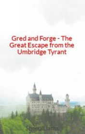 Gred and Forge - The Great Escape from the Umbridge Tyrant by NinjaSheep7point5
