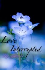 Love Interrupted *editing* by King_Scar
