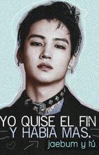 Yo quise el fin, y había más  |  Jaebum y tú  | by ugh-lovemejr