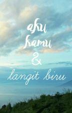 Aku, Kamu & Langit Biru by ACA_MDPL