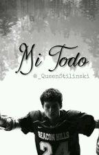 Mi Todo | Stiles Stilinski by _QueenStilinski