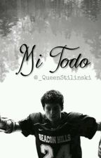 Mi Todo | Stiles Stilinski by _QueenStilinski