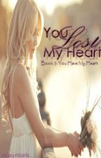 You Lost My Heart (Book 3: You Have My Heart) by missymaris