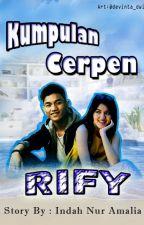 Kumpulan Cerpen RIFY by IndahChoAmalia