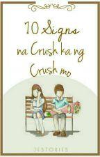 10 Signs Na Crush Ka Ng Crush Mo by jesToriess