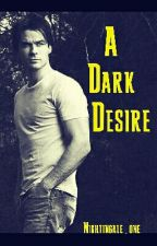A Dark Desire {*Damon Salvatore*} by Nightingale_one