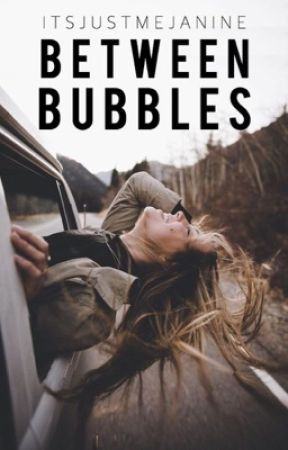 Between Bubbles | ongoing by ItsJustMeJanine
