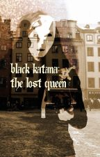 Black Katana: The Lost Queen by MacabreCalling