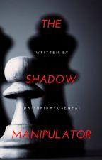 The Shadow Manipulator || #Wattys 2017 by DaisukiDayoSenpai