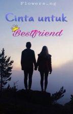 Cinta untuk Bestfriend ✔️ [TAMAT]  by flowers_ng