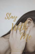 Stay With Me #COMPLETED by ivysamanthamondia