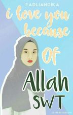 I Love You Because of Allah Swt. by FadliAndika
