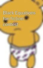 Black Equations fan fiction contest by DxfyingGravity