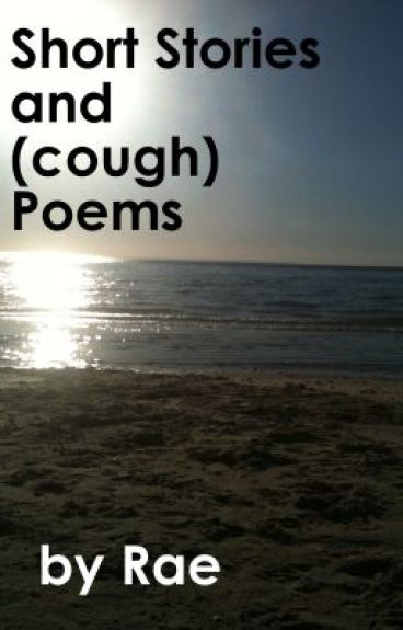 Short Stories and (cough) Poems