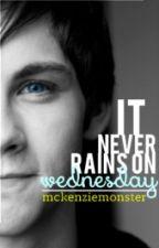 It Never Rains On Wednesday by mckenziemonster