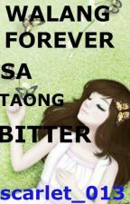 Walang Forever Sa taong BITTER  (Short Story) ||COMPLETE|| by scarlet_013