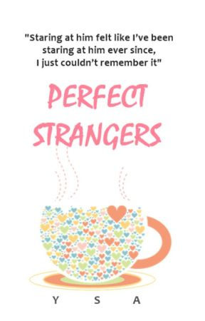 Perfect Strangers by Ysathewriter