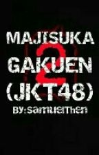 Majisuka Gakuen (JKT48) Season 2 by SamuelThen