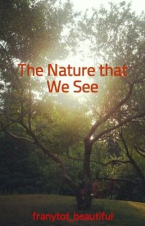 The Nature that We See by franytot_beautiful
