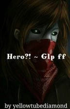 Hero?! ~GLP ff  ( #wattys2017 ) by yellowtubediamond