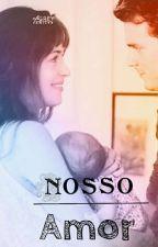 Nosso Amor (Concluída) by EmileneRoza