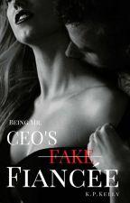Being Mr. CEO's  Fake Fiancée  by kellisa16